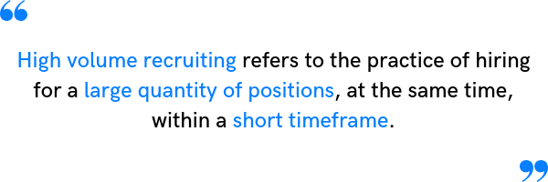 Understanding the definition of high volume recruiting is key before kicking off any campaign.